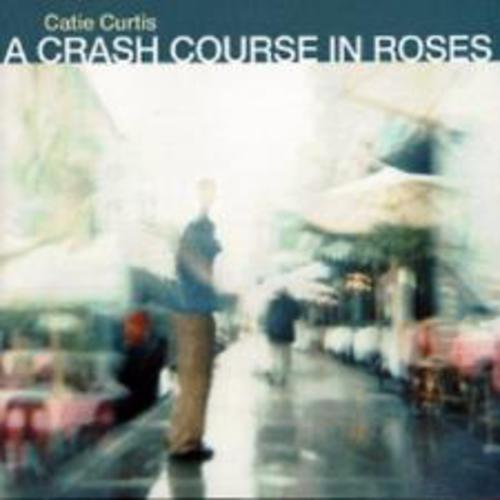 cover of Catie Curtis: A Crash Course in Roses