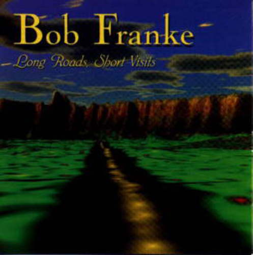 cover of Bob Franke: Long Roads, Short Visits