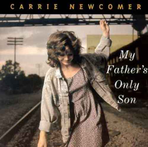 cover of Carrie Newcomer: My Father's Only Son