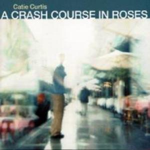 Catie Curtis A Crash Course in Roses