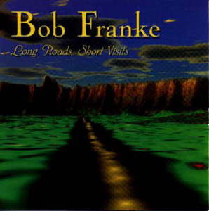 Bob Franke Long Roads Short Visits
